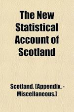 The New Statistical Account of Scotland (Volume 15); Sutherland, Caithness, Orkney, Shetland, General Index af Scotland [Appendix -. Miscellaneous ]., Scotland
