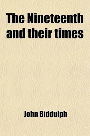 The Nineteenth and Their Times; Being an Account of the Four Cavalry Regiments in the British Army the Have Borne the Number Nineteen and of the Campa af John Biddulph