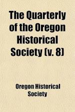 The Quarterly of the Oregon Historical Society (Volume 8) af Oregon Historical Society