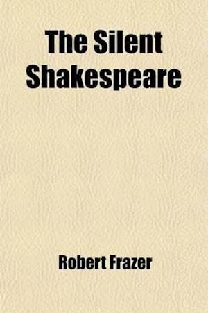 The Silent Shakespeare af Robert Frazer