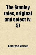 The Stanley Tales, Original and Select (Volume 5) af Ambrose Marten
