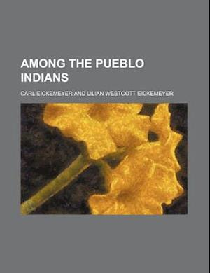 Among the Pueblo Indians af Carl Eickemeyer