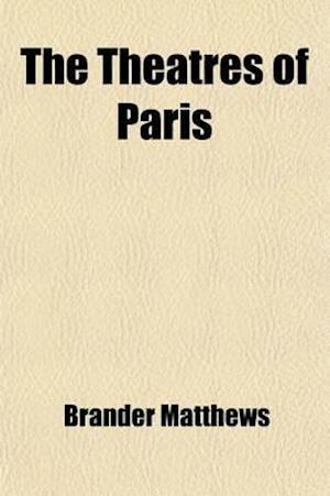 The Theatres of Paris af Brander Matthews