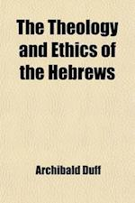 The Theology and Ethics of the Hebrews af Archibald Duff