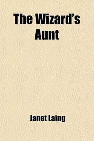 The Wizard's Aunt; A Novel af Janet Laing