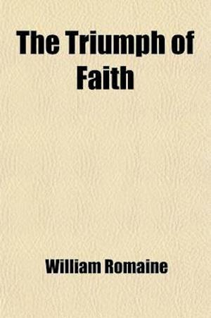 The Triumph of Faith; By the Late REV. William Romaine af William Romaine