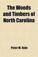 The Woods and Timbers of North Carolina af Peter M. Hale