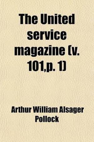 The United Service Magazine Volume 101, P. 1 af Arthur William Alsager Pollock