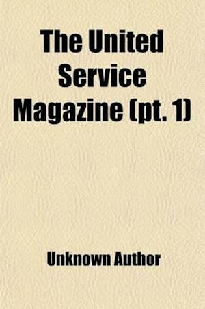 The United Service Magazine (Volume 1) af Arthur William Alsager Pollock, Unknown Author