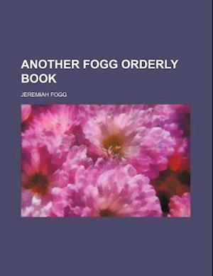 Another Fogg Orderly Book af Jeremiah Fogg