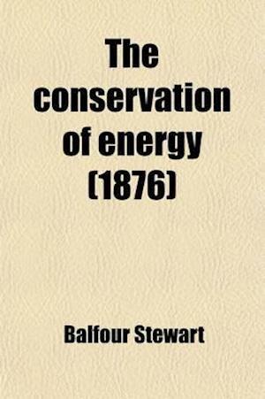 The Conservation of Energy af Balfour Stewart