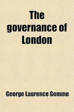 The Governance of London; Studies on the Place Occupied by London in English Institutions af George Laurence Gomme