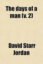 The Days of a Man (Volume 2); Being Memories of a Naturalist, Teacher, and Minor Prophet of Democracy af David Starr Jordan