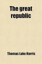 The Great Republic; A Poem of the Sun af Thomas Lake Harris