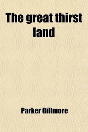 The Great Thirst Land; A Ride Through Natal, Orange Free State, Transvaal, and Kalahari Desert af Parker Gillmore