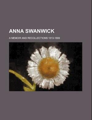 Anna Swanwick; A Memoir and Recollections 1813-1899 af Mary Louisa Bruce, Anonymous