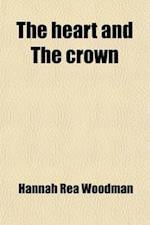 The Heart and the Crown af Hannah Rea Woodman