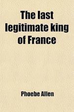 The Last Legitimate King of France; Louis XVII af Phoebe Allen