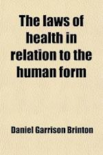 The Laws of Health in Relation to the Human Form af Daniel Garrison Brinton