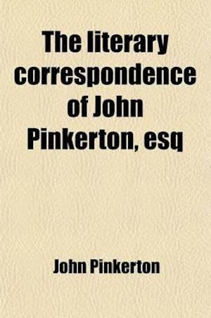 The Literary Correspondence of John Pinkerton, Esq (Volume 2) af John Pinkerton