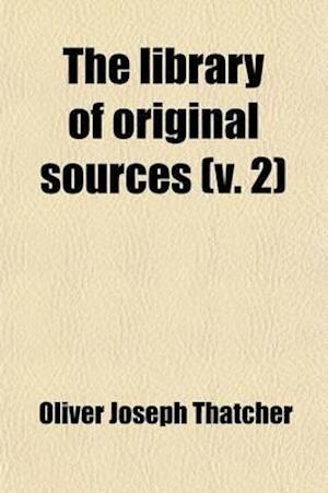 The Library of Original Sources (Volume 2) af Oliver Joseph Thatcher