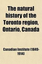 The Natural History of the Toronto Region, Ontario, Canada af Canadian Institute, Canadian Institute