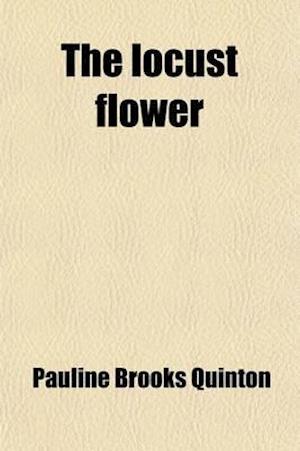 The Locust Flower; And the Celibate af Pauline Brooks Quinton