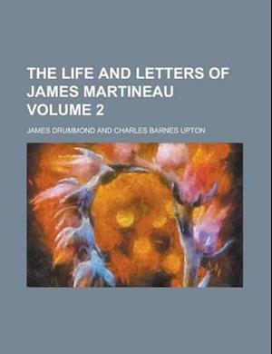 The Life and Letters of James Martineau Volume 2 af James Drummond