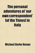 The Personal Adventures of 'Our Own Correspondent' [Of the Times] in Italy af Michael Burke Honan