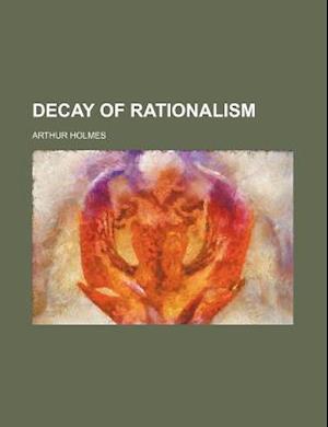 Decay of Rationalism af Arthur Holmes