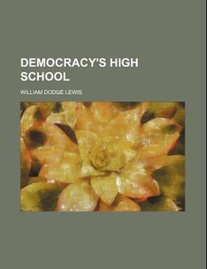 Democracy's High School af William Dodge Lewis