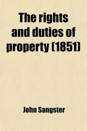 The Rights and Duties of Property; With a Plan for Paying Off the National Debt af John Sangster