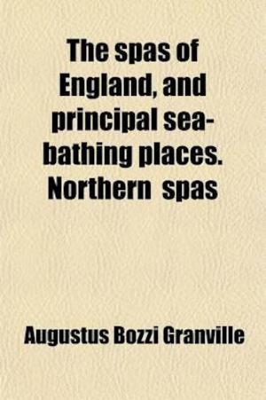 The Spas of England, and Principal Sea-Bathing Places. Northern (Midland, Southern) Spas af Augustus Bozzi Granville