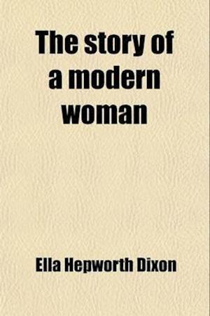 The Story of a Modern Woman af Ella Hepworth Dixon