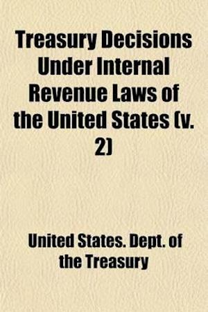 Treasury Decisions Under Internal Revenue Laws of the United States (Volume 2) af United States Internal Revenue Service, United States Dept Of The Treasury