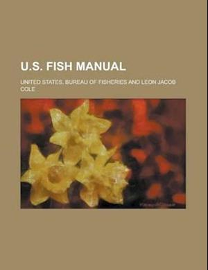 U.S. Fish Manual af Leon Jacob Cole, Bureau Of Fisheries, United States Bureau Of Fisheries