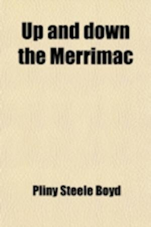 Up and Down the Merrimac; A Vacation Trip af Pliny Steele Boyd