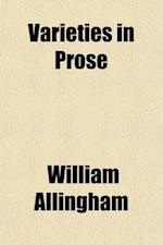 Varieties in Prose Volume 2 af William Allingham