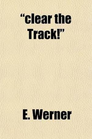 Clear the Track!; (Freie Bahn) a Story of To-Day af E. Werner