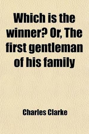 Which Is the Winner?; Or, the First Gentleman of His Family af Charles Clarke