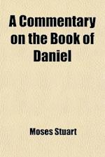 A Commentary on the Book of Daniel af Moses Stuart