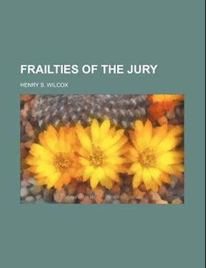 Frailties of the Jury af Henry S. Wilcox