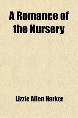 A Romance of the Nursery af Lizzie Allen Harker