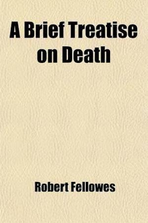 A Brief Treatise on Death af Robert Fellowes