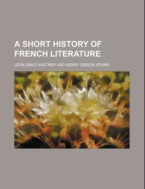 A Short History of French Literature af Leon Emile Kastner
