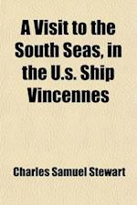 A   Visit to the South Seas, in the U.S. Ship Vincennes; During the Years 1829 and 1830 with Scenes in Brazil, Peru, Manila, the Cape of Good Hope, an af Charles Samuel Stewart