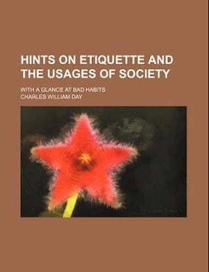 Hints on Etiquette and the Usages of Society; With a Glance at Bad Habits af Charles William Day