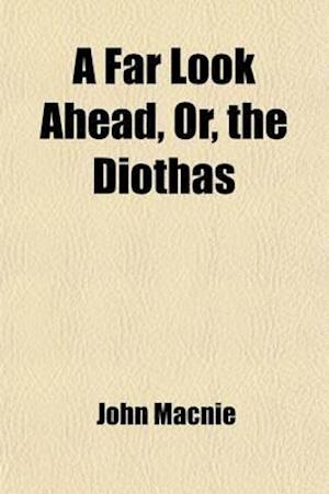 A Far Look Ahead, Or, the Diothas af John Macnie