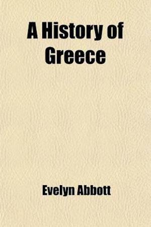 A History of Greece af Evelyn Abbott
