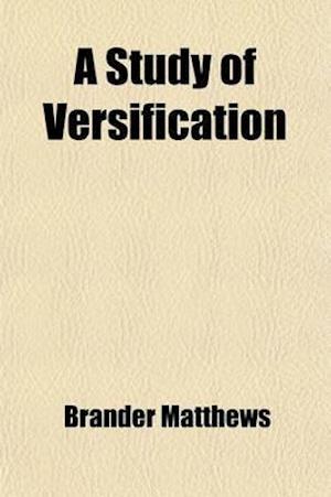 A Study of Versification af Brander Matthews